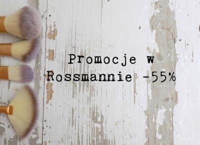 Imm: Co polecam kupić na promocjach w Rossmannie -55%