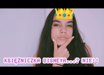 Dlaczego nie chciałam zostać księżniczką Disneya ?
