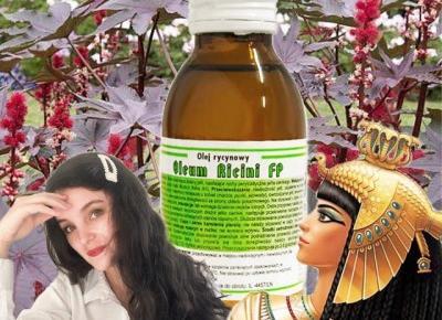 Olej rycynowy - staroegipski olej faraonów, który stał się najpopularniejszym specyfikiem Słowianek ?