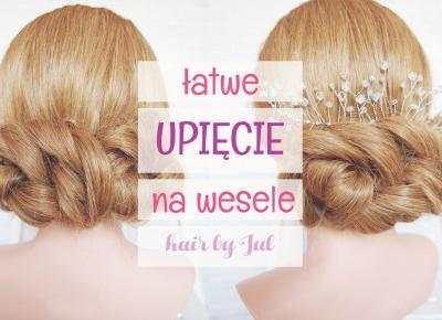 Łatwe upięcie na wesele - Hair by Jul- fryzury krok po kroku