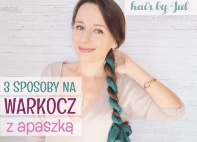 3 sposoby na warkocz z apaszką - Hair by Jul- fryzury krok po kroku