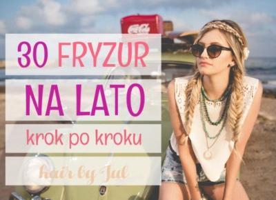 Fryzury na lato - 30 prostych tutoriali - Hair by Jul- fryzury krok po kroku