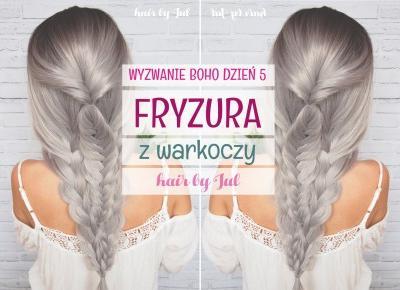Wyzwanie: fryzury boho - 7 fryzur w 7 dni, dzień 5: fryzura z warkoczy - Hair by Jul- fryzury krok po kroku