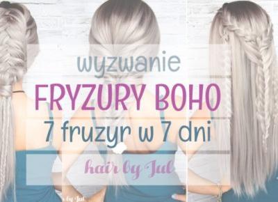 Wyzwanie: fryzury boho - 7 fryzur w 7 dni, dzień 1 - Hair by Jul- fryzury krok po kroku