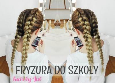 Fryzura do szkoły - warkocze holenderskie! - Hair by Jul- fryzury krok po kroku