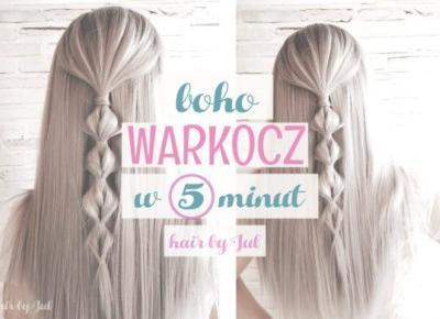Warkocz boho w 5 minut! - Hair by Jul- fryzury krok po kroku