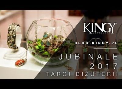 Relacja z JUBINALE 2017 / Międzydarodowe Targi Biżuterii i Zegarków // by KINGY: Blog o Biżuterii