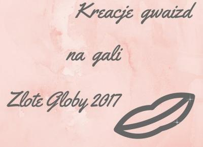 All for girls: Kreacje gwiazd na gali Złote Globy 2017
