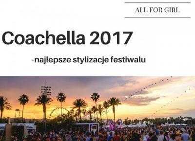 All for girls: Coachella 2017-  najlepsze stylizacje festiwalu