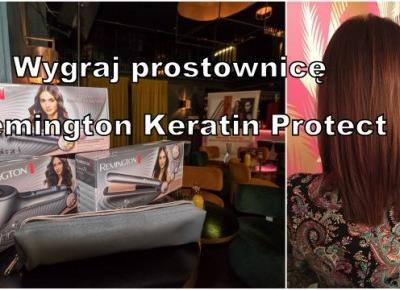 Wygraj prostownicę Remington Keratin Protect - Uroda, kosmetyki, makijaż w glowlifestyle.pl