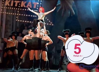 5 pytań o... Cabaret, spektakl Teatru Rozrywki w Chorzowie