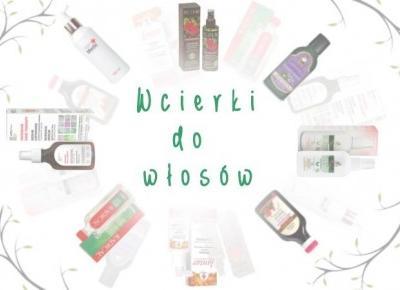 Wcierki do włosów - Jak stosować? Jak wybrać? Jakie dają efekty?