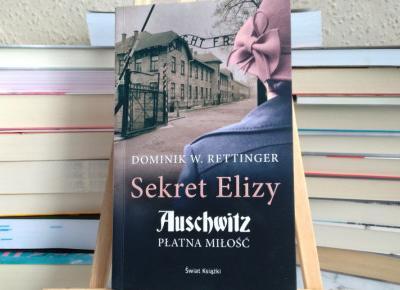 Sekret Elizy. Auschwitz. Płatna miłość - Dominik W. Rettinger