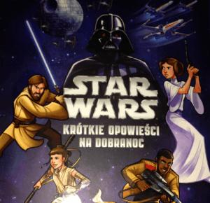 Kraina Disneya: [RECENZJA] STAR WARS OPOWIEŚCI NA DOBRANOC