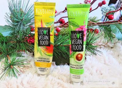 Eveline I Love Vegan Food - recenzja wegańskich kremów do rąk - Kwadrans dla Ciebie