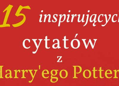 15 inspirujących cytatów z Harry'ego Pottera, które zapadły nam w pamięć