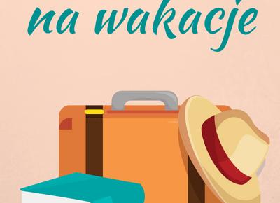 7 książek na wakacje - Książki na lato