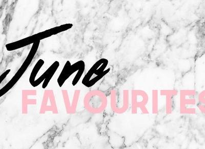June favourites!