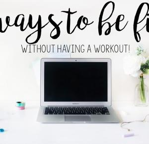 3 Ways To Get Fit - Without A Workout!