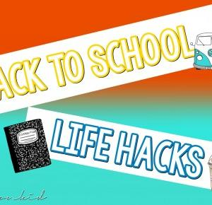 BACK TO SCHOOL LIFE HACKS