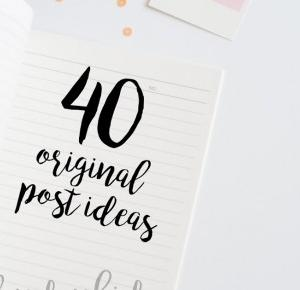 40 Original Post Ideas!.