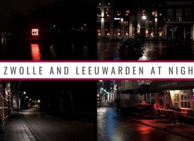 WEEKLY VLOG| ZWOLLE AND LEEUWARDEN AT NIGHT