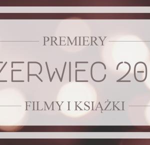 Filmowe i książkowe premiery - czerwiec 2016 - Borenium