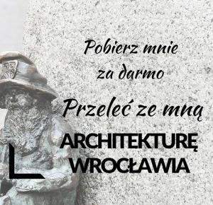 Pobierz mnie za darmo - Przeleć ze mną architekturę Wrocławia   MARA TIME - ArchLife