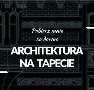 Pobierz mnie za darmo - Architektura na tapecie | MARA TIME - najlepszy blog o życiu z architekturą w tle