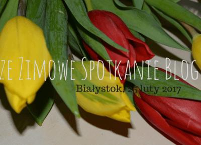 Pierwsze Zimowe Spotkanie Blogerek | Białystok 25 luty 2017 | Relacja