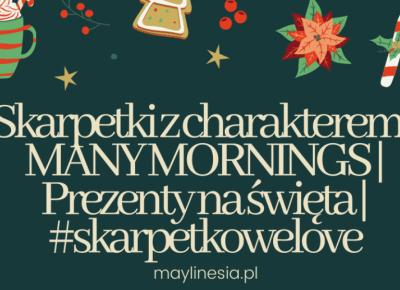 Skarpetki z charakterem | MANY MORNINGS | Prezenty na święta | #skarpetkowelove
