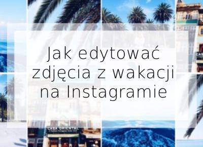 3 sposoby jak obrabiać zdjęcia z wakacji na Instagramie | Welcome To Melodylaniella Land