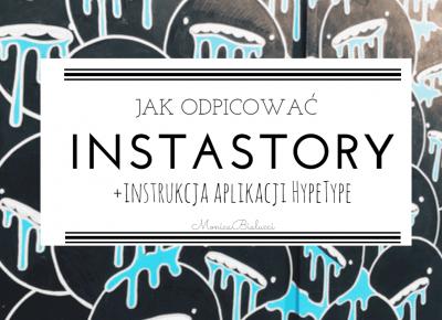 Jak odpicować swoje InstaStory? + Instrukcja obsługi aplikacji HypeType. – Monica Bialucci