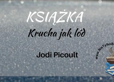 """Książka: """"Krucha jak lód"""" Jodi Picoult ~ Książka. Kino. Muzyka."""