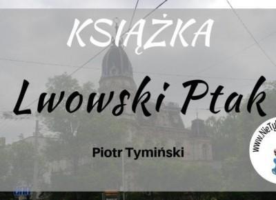 """""""Lwowski ptak"""" P. Tymiński ⋆ Nie tylko bestellery"""
