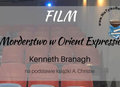 Film: Morderstwo w Orient Expressie (2017) ~ Książka. Kino. Muzyka.