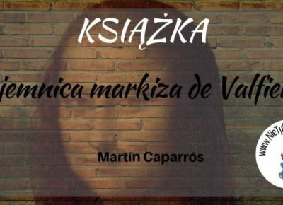 """Tajemnica markiza de Valfierno"" M. Caparrós ⋆ Nie tylko bestellery"