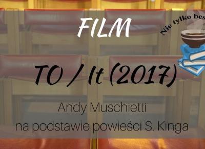 Film: To/It (2017) ~ Książka. Kino. Muzyka.