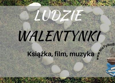 Ludzie: Walentynki - nasze typy! Książka, film, muzyka ~ Książka. Kino. Muzyka.
