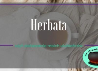 Kocham herbatę! Moi ulubieńcy za mniej niż 10 zł ⋆ Kociołek Rozmaitości