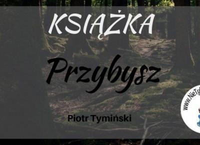 """""""Przybysz"""" P. Tymiński ⋆ Nie tylko bestellery"""