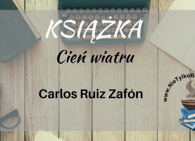 """Książka: """"Cień wiatru"""" Carlos Ruiz Zafón ~ Książka. Kino. Muzyka."""