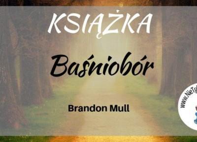 """""""Baśniobór"""" (tom 1) - B. Mull ⋆ Nie tylko bestellery"""