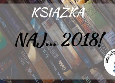 Naj... 2018 czyli Nie tylko bestsellery polecają i odradzają! ⋆ Nie tylko bestellery