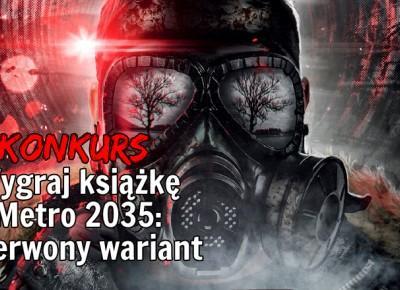 [KONKURS] Wygraj książkę Metro 2035: Czerwony wariant | NieTylkoGry.pl