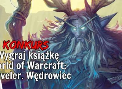 [KONKURS] Wygraj książkę World of Warcraft: Traveler. Wędrowiec | NieTylkoGry.pl
