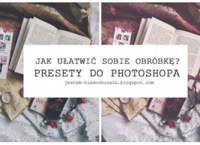 Jestem Niedoskonała: Jak szybko poprawić zdjęcia? PRESETY DO PHOTOSHOPA?