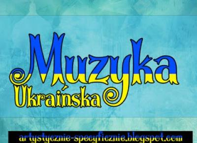 Muzyka ukraińska też jest warta słuchania!