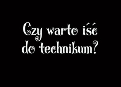 Artystycznie-Specyficznie!: Czy warto iść do technikum?