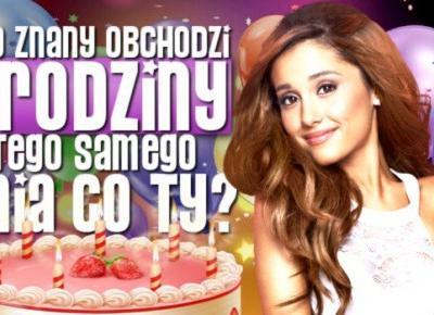 Kto znany obchodzi urodziny tego samego dnia co Ty? | sameQuizy